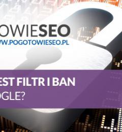 Filtr lub ban nałożony na stronę WWW od Google - co to jest i jak to usunąć?