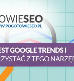 Google Trends - co to jest i jak korzystać z tego narzędzia