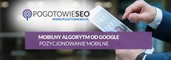 Mobilny algorytm od Google - pozycjonowanie mobilne
