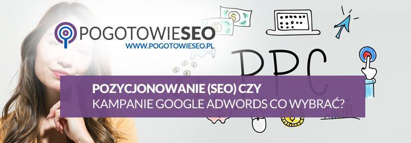 Pozycjonowanie SEO czy kampanie Google Ads ( Adwords ) - co wybrać ?