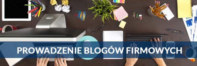 Pisanie i prowadzenie blogów internetowych dla firm, sklepów i marek